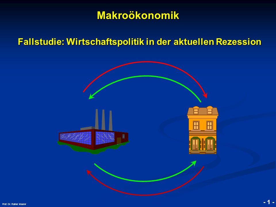 © RAINER MAURER, Pforzheim - 1 - Prof. Dr. Rainer Maurer Makroökonomik Fallstudie: Wirtschaftspolitik in der aktuellen Rezession