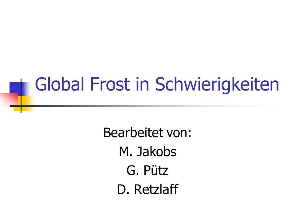 Global Frost in Schwierigkeiten Bearbeitet von: M. Jakobs G. Pütz D. Retzlaff