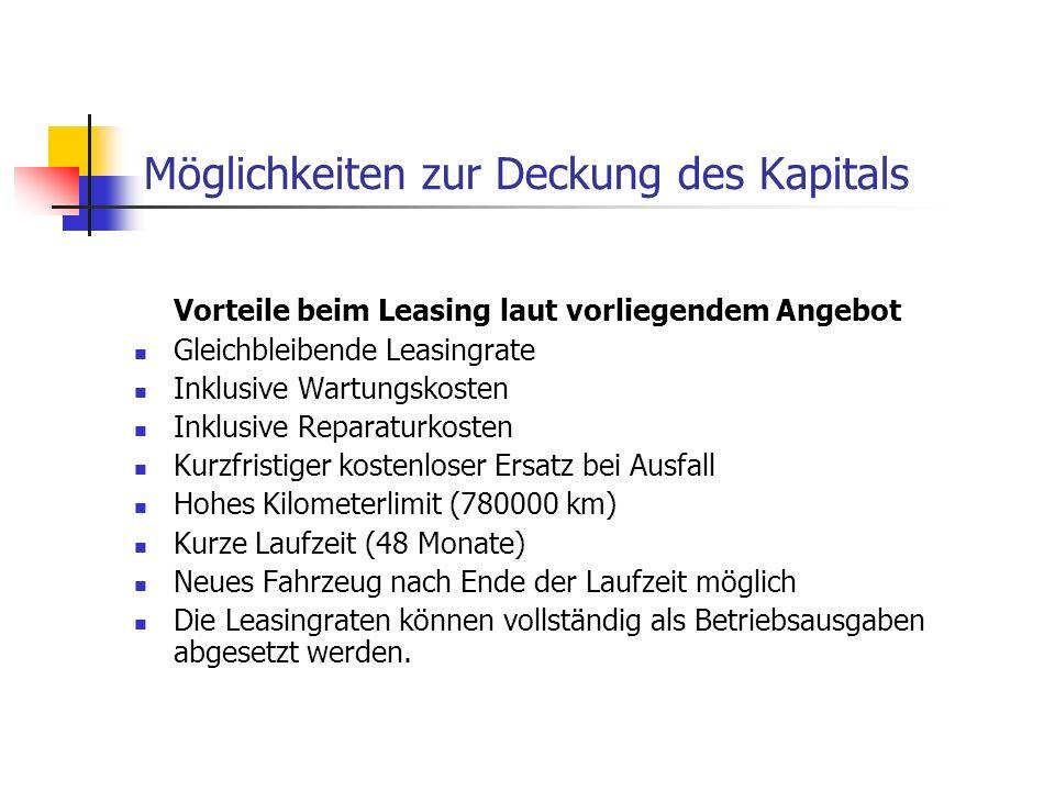 Möglichkeiten zur Deckung des Kapitals Vorteile beim Leasing laut vorliegendem Angebot Gleichbleibende Leasingrate Inklusive Wartungskosten Inklusive
