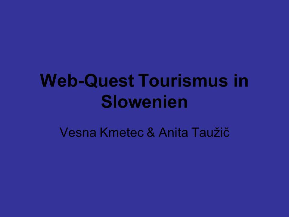 Web-Quest Tourismus in Slowenien Vesna Kmetec & Anita Taužič