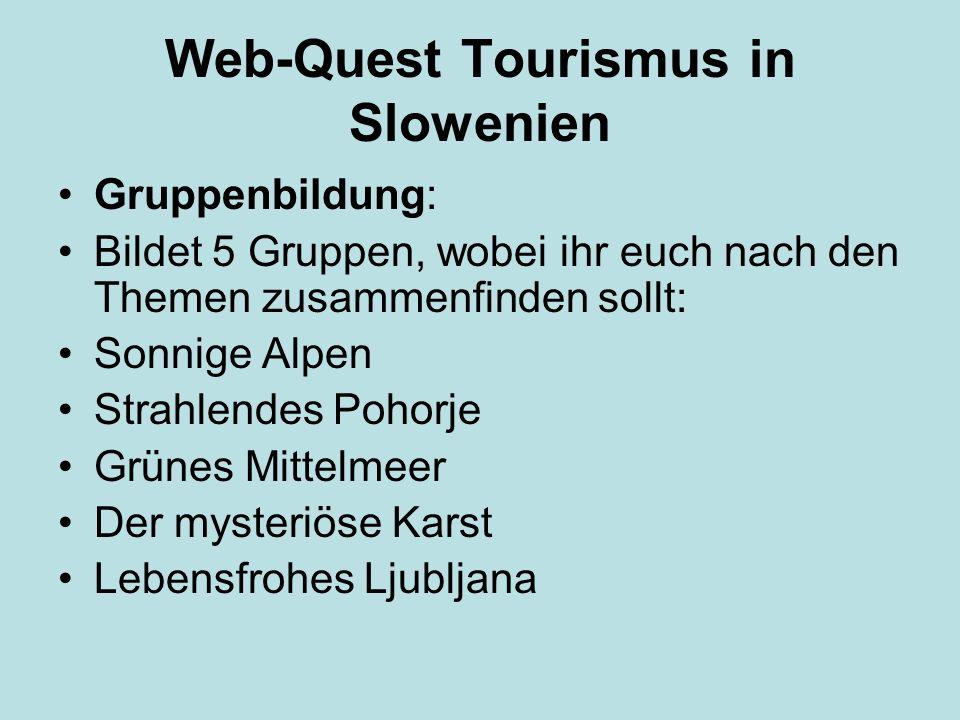 Web-Quest Tourismus in Slowenien Gruppenbildung: Bildet 5 Gruppen, wobei ihr euch nach den Themen zusammenfinden sollt: Sonnige Alpen Strahlendes Poho