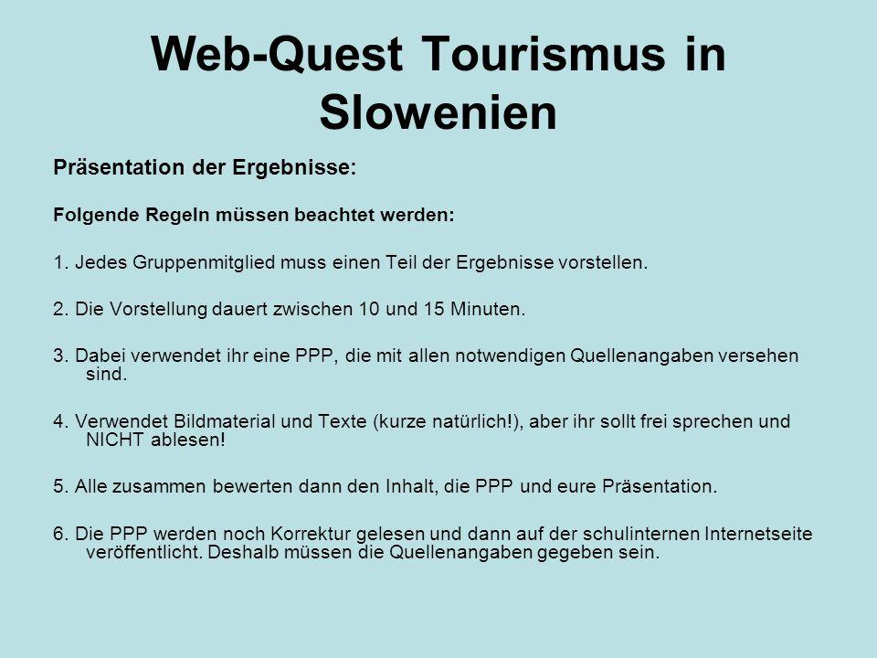 Web-Quest Tourismus in Slowenien Präsentation der Ergebnisse: Folgende Regeln müssen beachtet werden: 1. Jedes Gruppenmitglied muss einen Teil der Erg