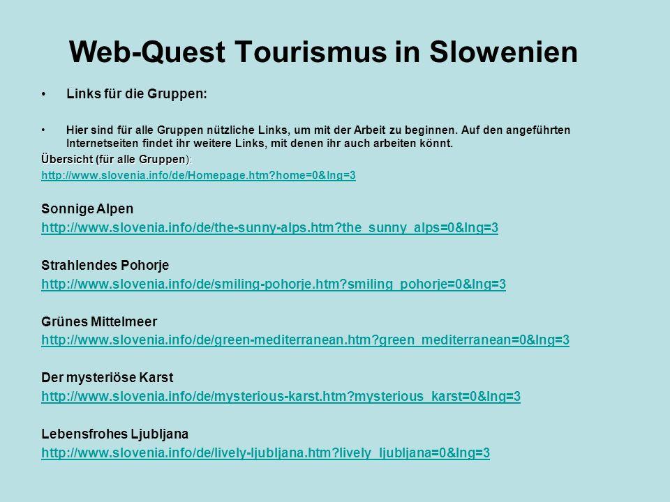 Web-Quest Tourismus in Slowenien Links für die Gruppen: Hier sind für alle Gruppen nützliche Links, um mit der Arbeit zu beginnen. Auf den angeführten