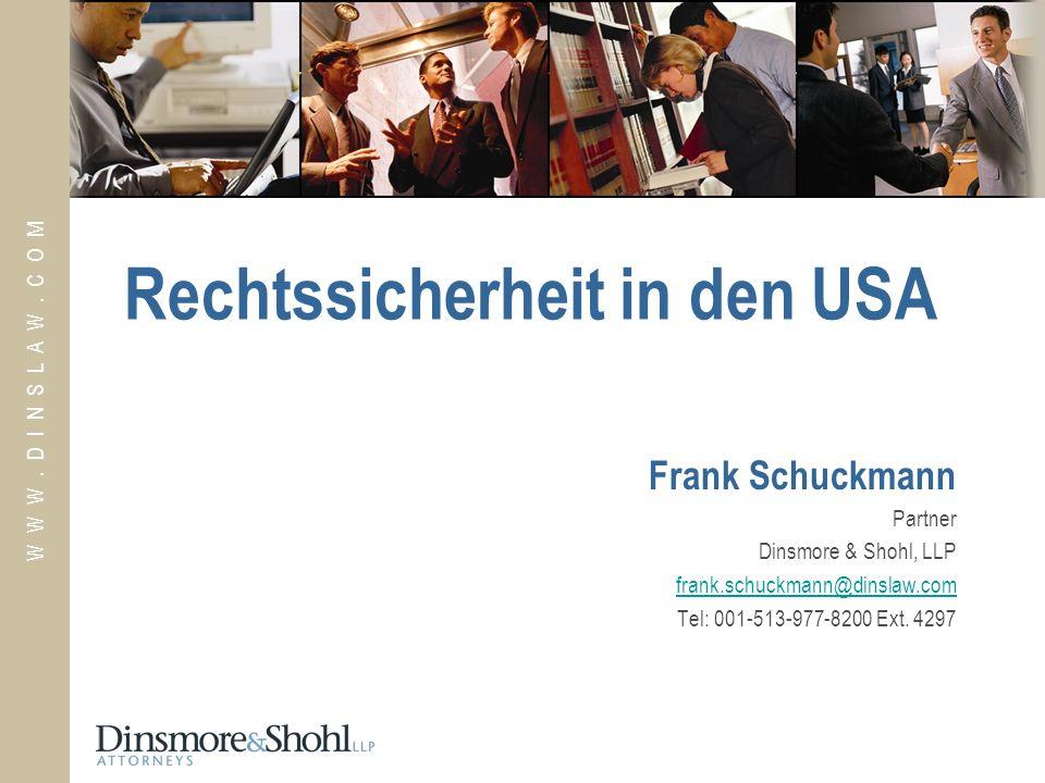 W W W. D I N S L A W. C O M Rechtssicherheit in den USA Frank Schuckmann Partner Dinsmore & Shohl, LLP frank.schuckmann@dinslaw.com Tel: 001-513-977-8
