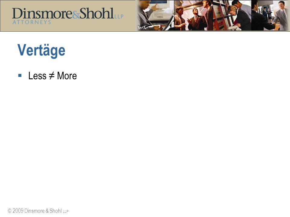 © 2009 Dinsmore & Shohl LLP Vertäge Less More
