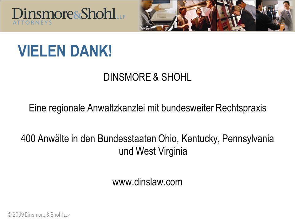 © 2009 Dinsmore & Shohl LLP VIELEN DANK! DINSMORE & SHOHL Eine regionale Anwaltzkanzlei mit bundesweiter Rechtspraxis 400 Anwälte in den Bundesstaaten