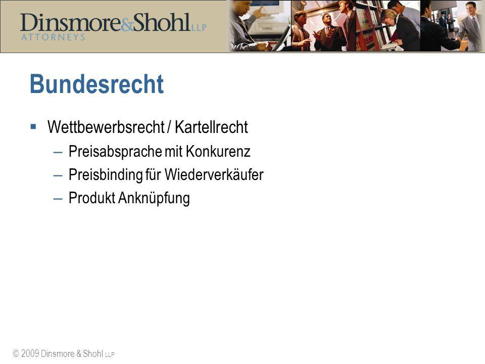 © 2009 Dinsmore & Shohl LLP Bundesrecht Wettbewerbsrecht / Kartellrecht – Preisabsprache mit Konkurenz – Preisbinding für Wiederverkäufer – Produkt An