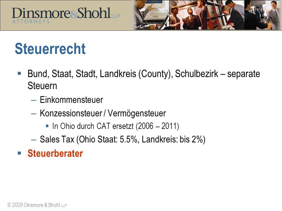 © 2009 Dinsmore & Shohl LLP Steuerrecht Bund, Staat, Stadt, Landkreis (County), Schulbezirk – separate Steuern – Einkommensteuer – Konzessionsteuer /