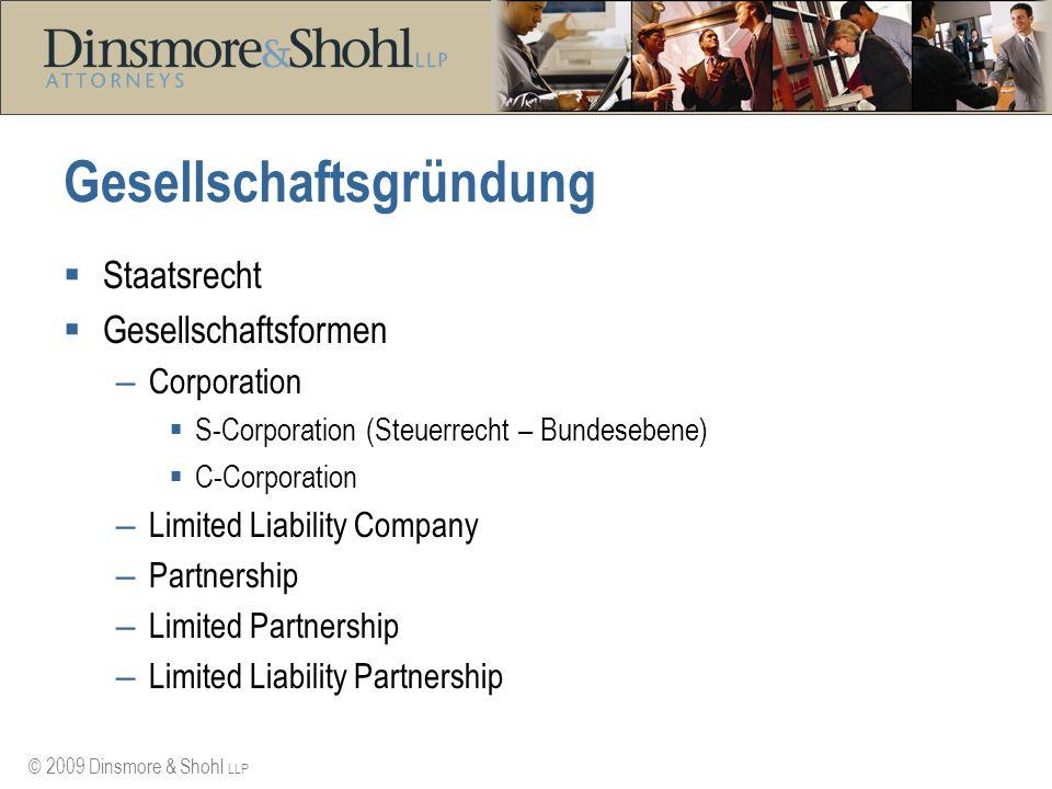 © 2009 Dinsmore & Shohl LLP Gesellschaftsgründung Staatsrecht Gesellschaftsformen – Corporation S-Corporation (Steuerrecht – Bundesebene) C-Corporatio