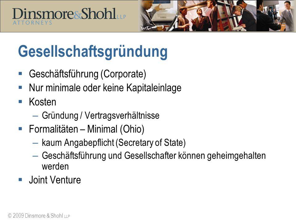 © 2009 Dinsmore & Shohl LLP Gesellschaftsgründung Geschäftsführung (Corporate) Nur minimale oder keine Kapitaleinlage Kosten – Gründung / Vertragsverh