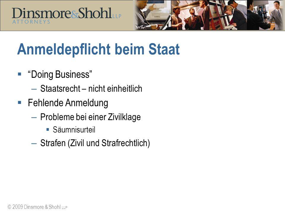© 2009 Dinsmore & Shohl LLP Anmeldepflicht beim Staat Doing Business – Staatsrecht – nicht einheitlich Fehlende Anmeldung – Probleme bei einer Zivilklage Säumnisurteil – Strafen (Zivil und Strafrechtlich)