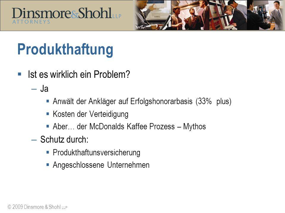 © 2009 Dinsmore & Shohl LLP Produkthaftung Ist es wirklich ein Problem? – Ja Anwält der Ankläger auf Erfolgshonorarbasis (33% plus) Kosten der Verteid