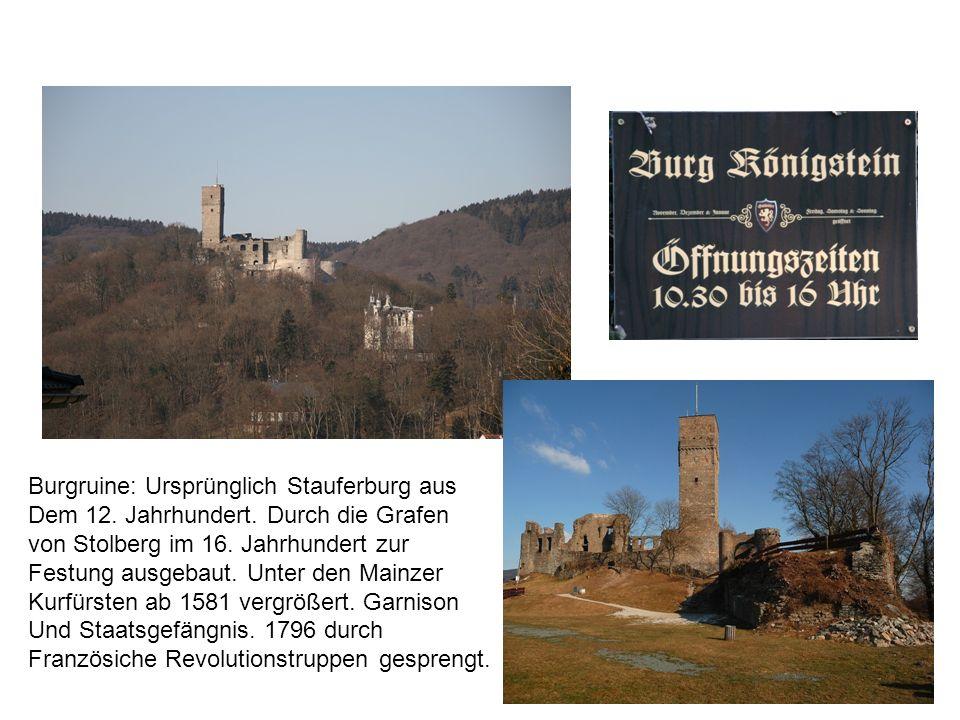 Burgruine: Ursprünglich Stauferburg aus Dem 12. Jahrhundert. Durch die Grafen von Stolberg im 16. Jahrhundert zur Festung ausgebaut. Unter den Mainzer