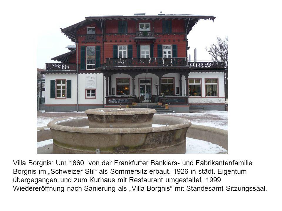 Villa Borgnis: Um 1860 von der Frankfurter Bankiers- und Fabrikantenfamilie Borgnis im Schweizer Stil als Sommersitz erbaut. 1926 in städt. Eigentum ü