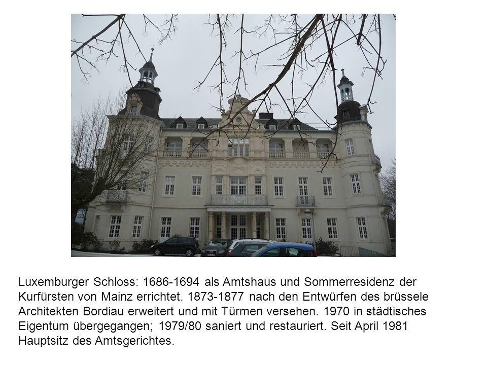 Luxemburger Schloss: 1686-1694 als Amtshaus und Sommerresidenz der Kurfürsten von Mainz errichtet. 1873-1877 nach den Entwürfen des brüssele Architekt