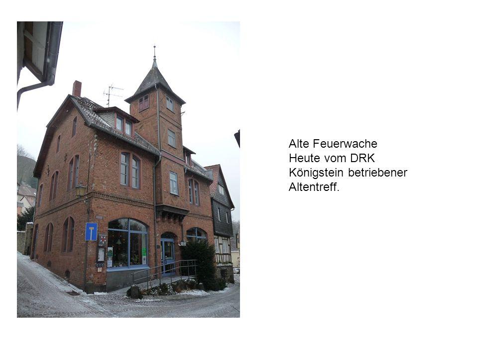 Alte Feuerwache Heute vom DRK Königstein betriebener Altentreff.