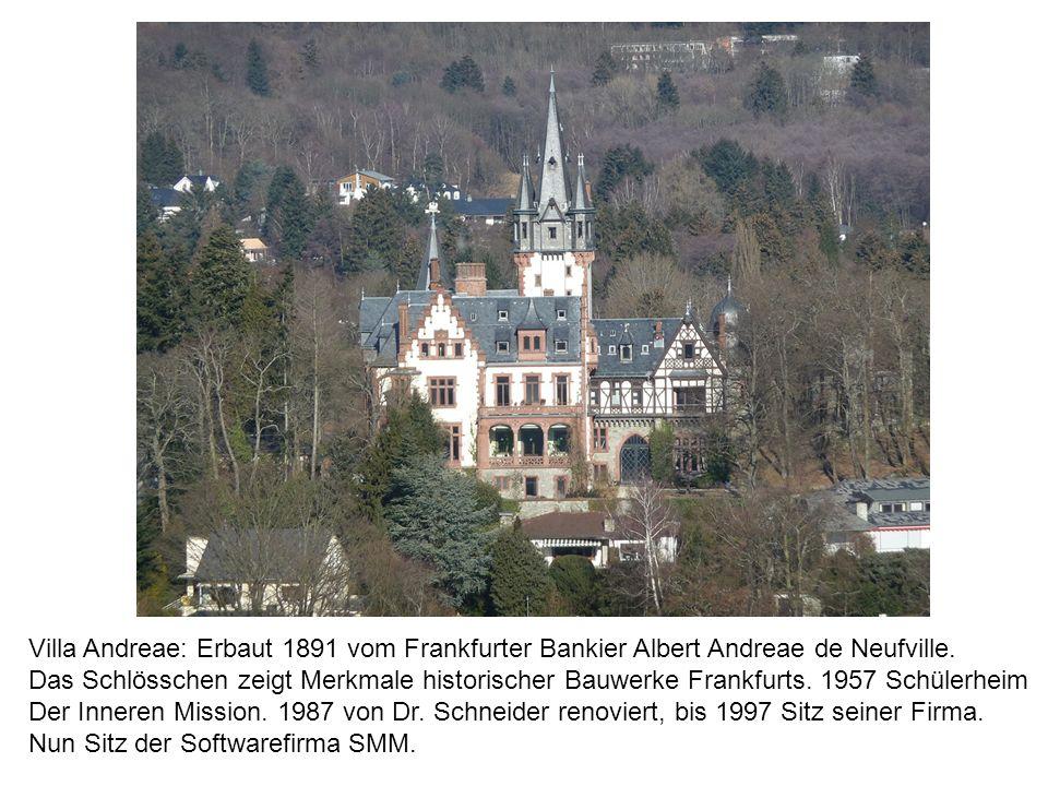 Villa Andreae: Erbaut 1891 vom Frankfurter Bankier Albert Andreae de Neufville. Das Schlösschen zeigt Merkmale historischer Bauwerke Frankfurts. 1957