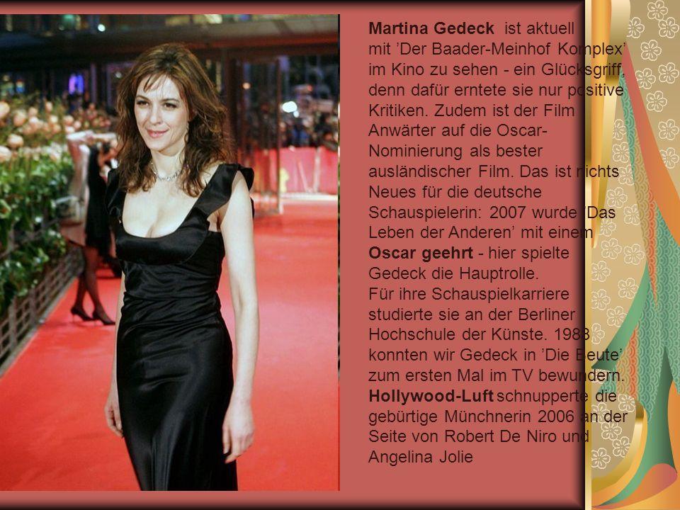 Martina Gedeck ist aktuell mit Der Baader-Meinhof Komplex im Kino zu sehen - ein Glücksgriff, denn dafür erntete sie nur positive Kritiken.