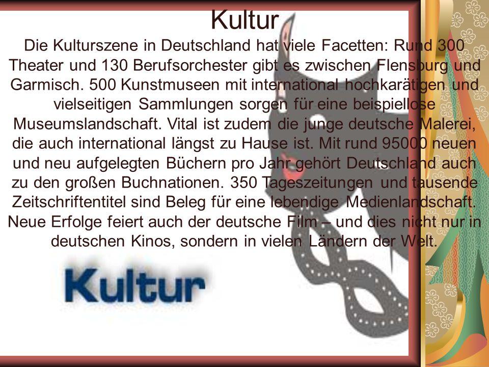 Kultur Die Kulturszene in Deutschland hat viele Facetten: Rund 300 Theater und 130 Berufsorchester gibt es zwischen Flensburg und Garmisch.