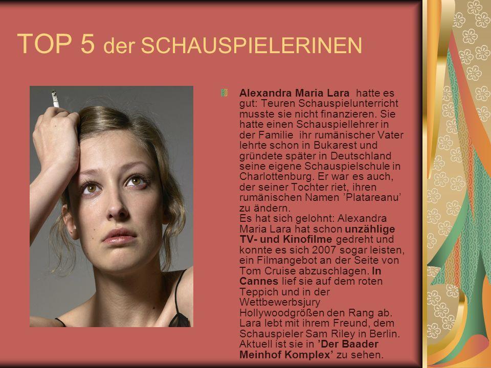 TOP 5 der SCHAUSPIELERINEN Alexandra Maria Lara hatte es gut: Teuren Schauspielunterricht musste sie nicht finanzieren.