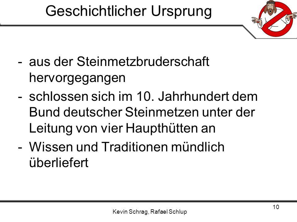 Kevin Schrag, Rafael Schlup 10 Geschichtlicher Ursprung -aus der Steinmetzbruderschaft hervorgegangen -schlossen sich im 10. Jahrhundert dem Bund deut