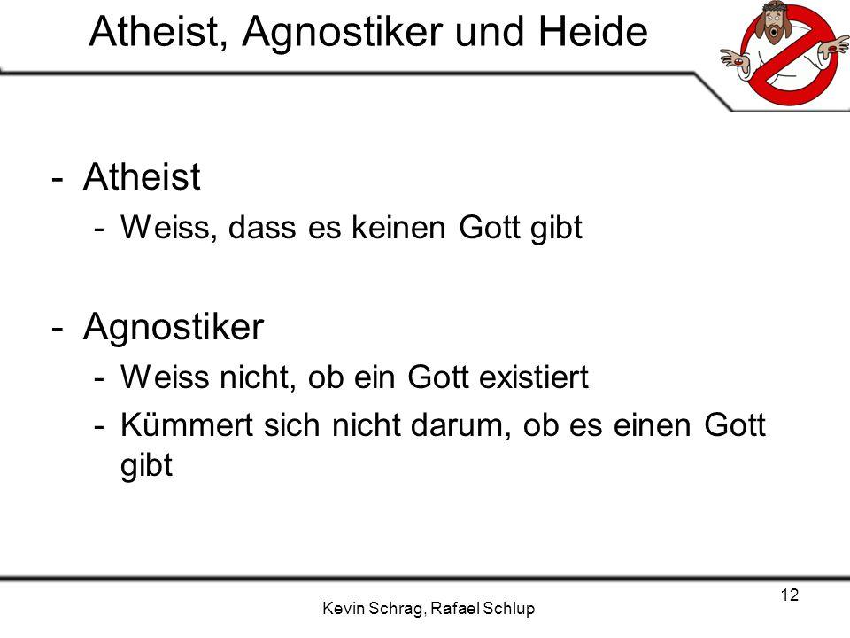 Kevin Schrag, Rafael Schlup 12 Atheist, Agnostiker und Heide -Atheist -Weiss, dass es keinen Gott gibt -Agnostiker -Weiss nicht, ob ein Gott existiert