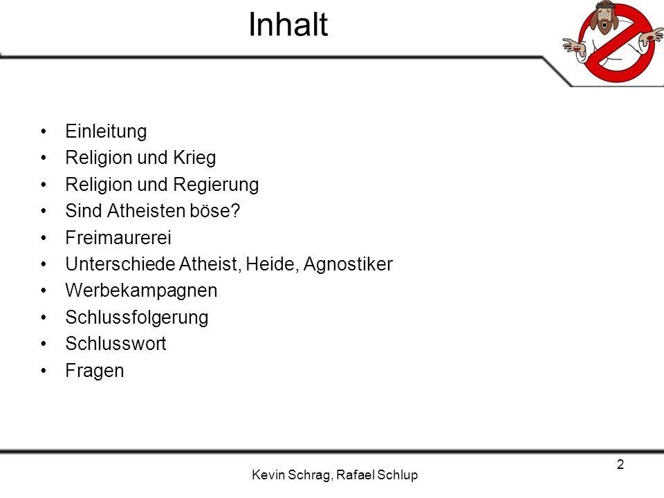 Kevin Schrag, Rafael Schlup 2 Inhalt Einleitung Religion und Krieg Religion und Regierung Sind Atheisten böse? Freimaurerei Unterschiede Atheist, Heid