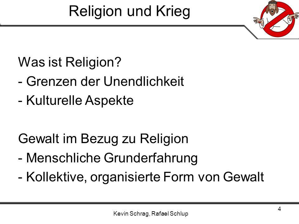 Kevin Schrag, Rafael Schlup 4 Religion und Krieg Was ist Religion? - Grenzen der Unendlichkeit - Kulturelle Aspekte Gewalt im Bezug zu Religion - Mens
