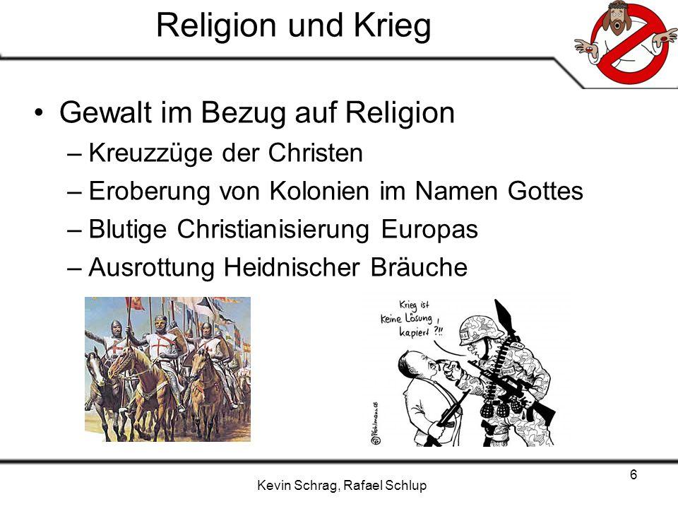 Kevin Schrag, Rafael Schlup Religion und Krieg Gewalt im Bezug auf Religion –Kreuzzüge der Christen –Eroberung von Kolonien im Namen Gottes –Blutige C
