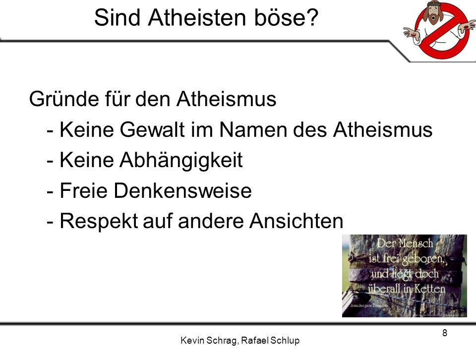 Kevin Schrag, Rafael Schlup 8 Sind Atheisten böse? Gründe für den Atheismus - Keine Gewalt im Namen des Atheismus - Keine Abhängigkeit - Freie Denkens