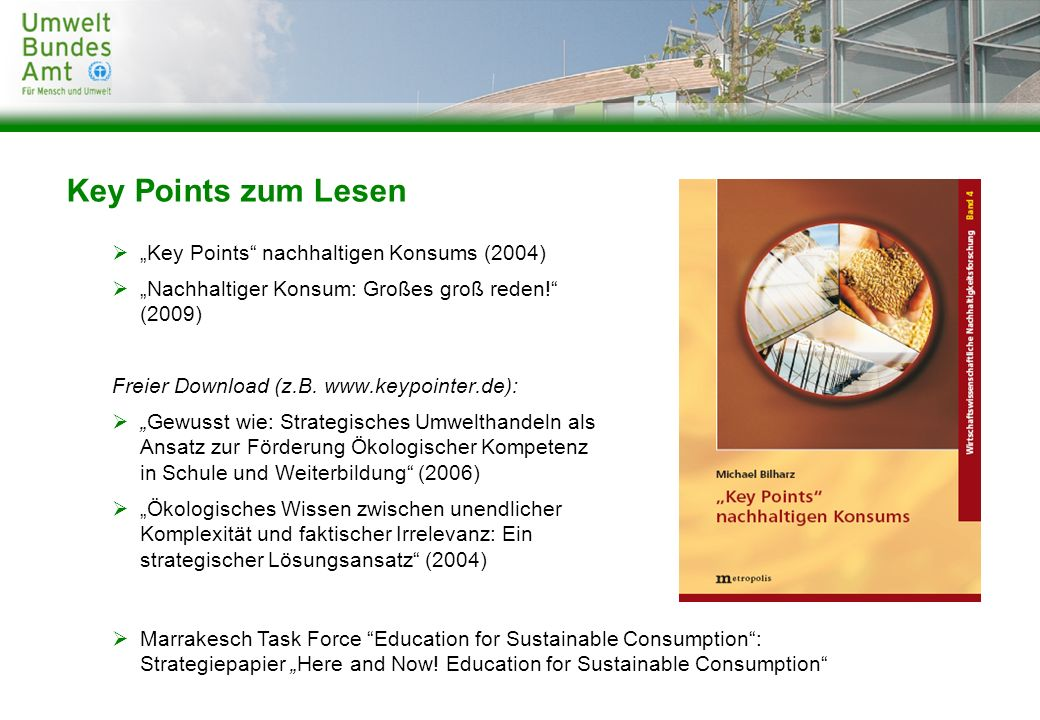 Key Points zum Lesen Key Points nachhaltigen Konsums (2004) Nachhaltiger Konsum: Großes groß reden! (2009) Freier Download (z.B. www.keypointer.de): G