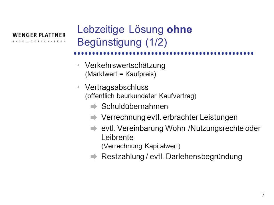 7 Lebzeitige Lösung ohne Begünstigung (1/2) Verkehrswertschätzung (Marktwert = Kaufpreis) Vertragsabschluss (öffentlich beurkundeter Kaufvertrag) Schuldübernahmen Verrechnung evtl.