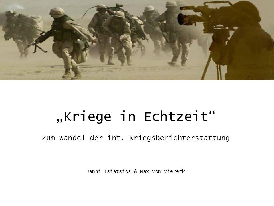 Kriege in Echtzeit Zum Wandel der int. Kriegsberichterstattung Janni Tsiatsios & Max von Viereck