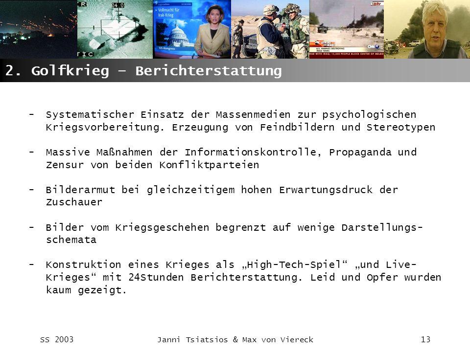 SS 2003Janni Tsiatsios & Max von Viereck13 2. Golfkrieg – Berichterstattung -Systematischer Einsatz der Massenmedien zur psychologischen Kriegsvorbere