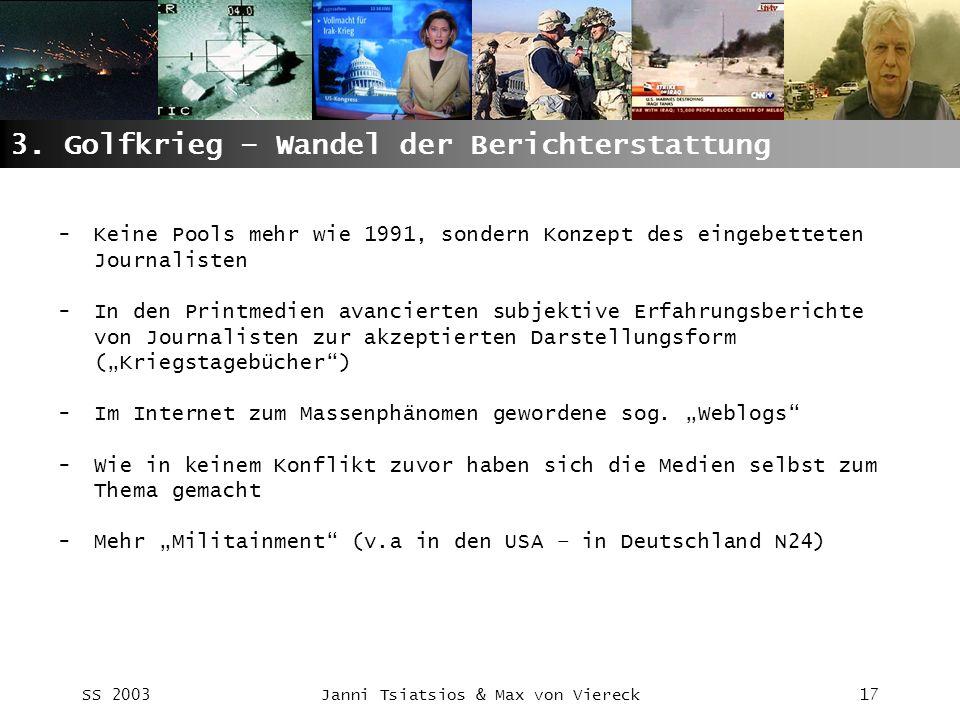 SS 2003Janni Tsiatsios & Max von Viereck17 3. Golfkrieg – Wandel der Berichterstattung -Keine Pools mehr wie 1991, sondern Konzept des eingebetteten J