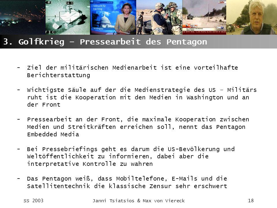 SS 2003Janni Tsiatsios & Max von Viereck18 3. Golfkrieg – Pressearbeit des Pentagon -Ziel der militärischen Medienarbeit ist eine vorteilhafte Bericht