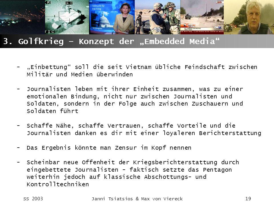 SS 2003Janni Tsiatsios & Max von Viereck19 3. Golfkrieg – Konzept der Embedded Media -Einbettung soll die seit Vietnam übliche Feindschaft zwischen Mi