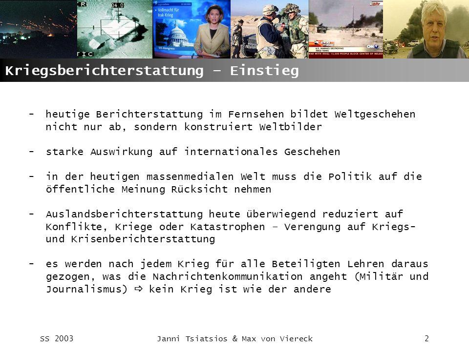 SS 2003Janni Tsiatsios & Max von Viereck2 Kriegsberichterstattung – Einstieg -heutige Berichterstattung im Fernsehen bildet Weltgeschehen nicht nur ab