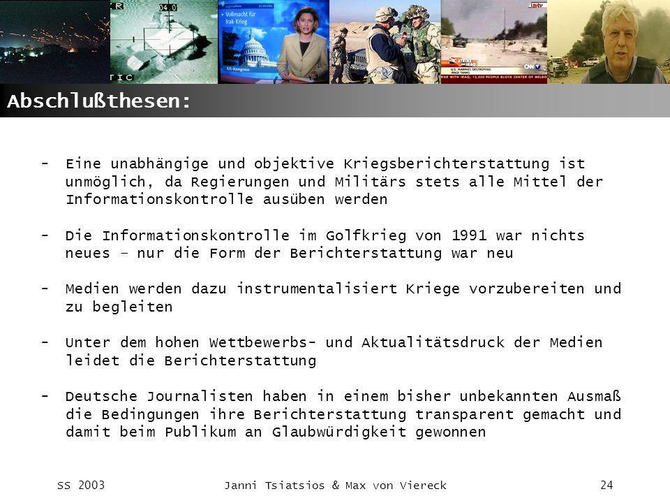 SS 2003Janni Tsiatsios & Max von Viereck24 Abschlußthesen: -Eine unabhängige und objektive Kriegsberichterstattung ist unmöglich, da Regierungen und M