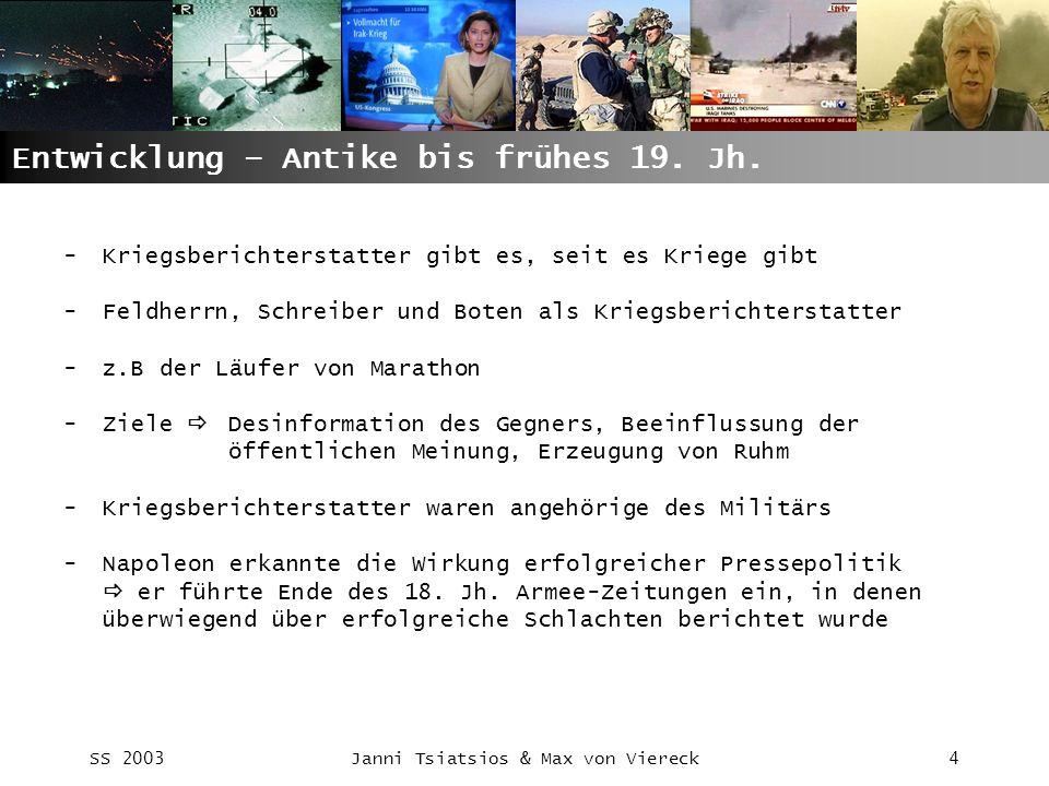 SS 2003Janni Tsiatsios & Max von Viereck4 Entwicklung – Antike bis frühes 19. Jh. -Kriegsberichterstatter gibt es, seit es Kriege gibt -Feldherrn, Sch