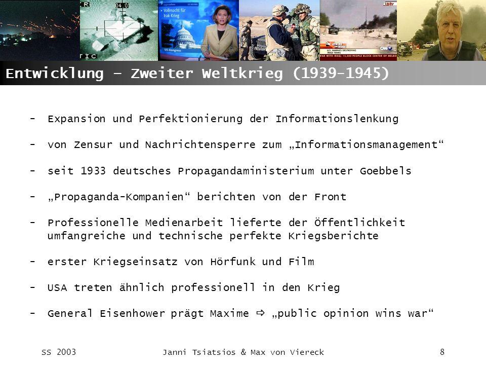 SS 2003Janni Tsiatsios & Max von Viereck8 Entwicklung – Zweiter Weltkrieg (1939-1945) -Expansion und Perfektionierung der Informationslenkung -von Zen