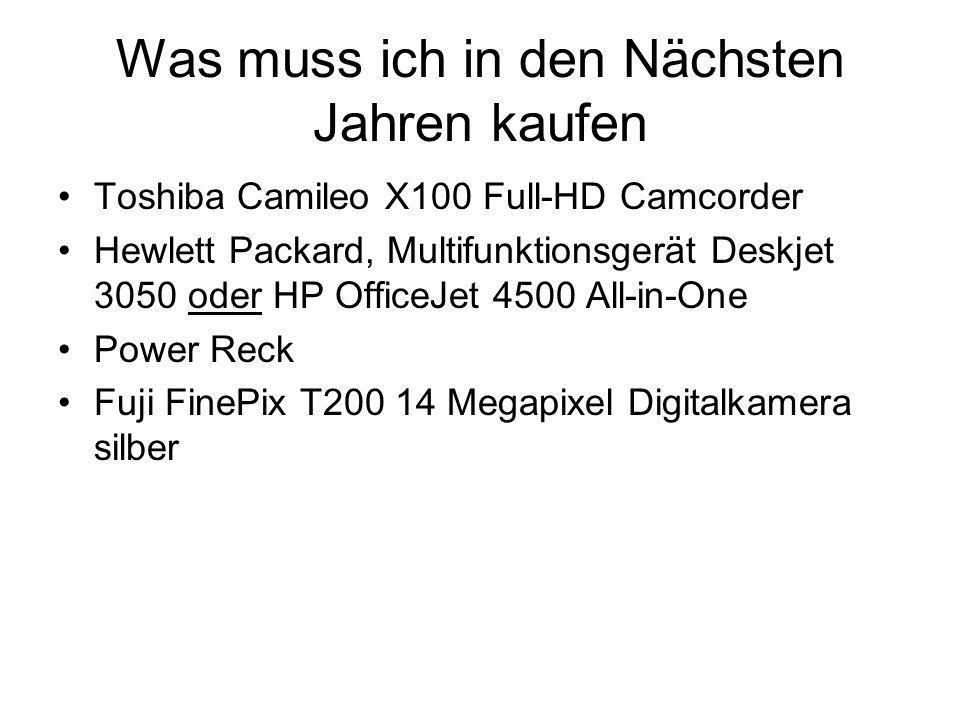 Was muss ich in den Nächsten Jahren kaufen Toshiba Camileo X100 Full-HD Camcorder Hewlett Packard, Multifunktionsgerät Deskjet 3050 oder HP OfficeJet 4500 All-in-One Power Reck Fuji FinePix T200 14 Megapixel Digitalkamera silber