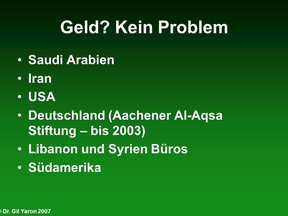 © Dr. Gil Yaron 2007 Geld? Kein Problem Saudi Arabien Iran USA Deutschland (Aachener Al-Aqsa Stiftung – bis 2003) Libanon und Syrien Büros Südamerika