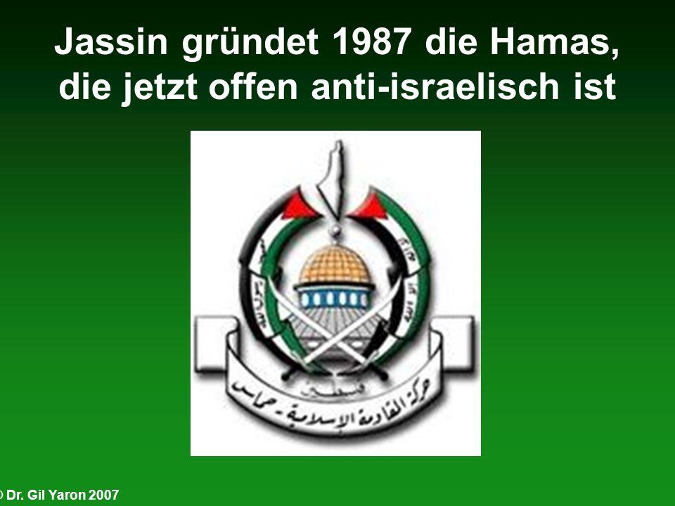 © Dr. Gil Yaron 2007 Jassin gründet 1987 die Hamas, die jetzt offen anti-israelisch ist