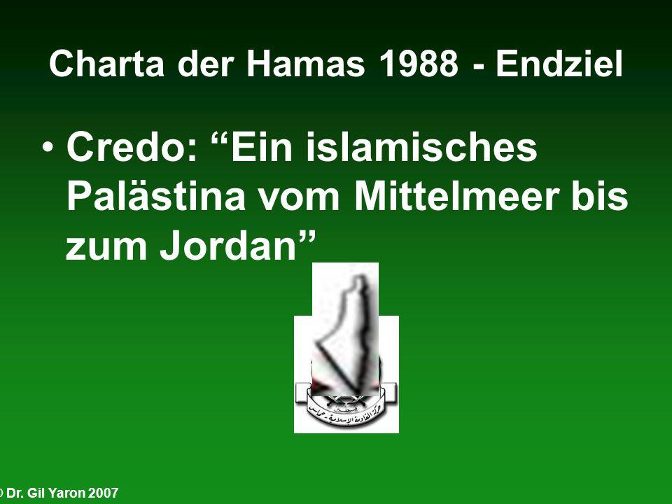 © Dr. Gil Yaron 2007 Charta der Hamas 1988 - Endziel Credo: Ein islamisches Palästina vom Mittelmeer bis zum Jordan