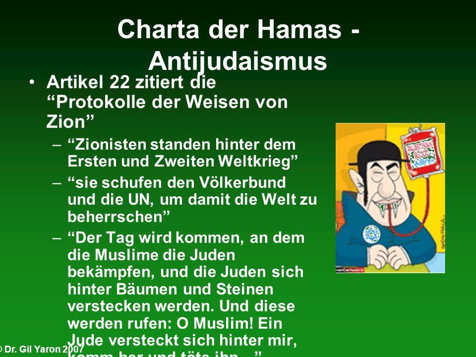 © Dr. Gil Yaron 2007 Charta der Hamas - Antijudaismus Artikel 22 zitiert dieProtokolle der Weisen von Zion –Zionisten standen hinter dem Ersten und Zw