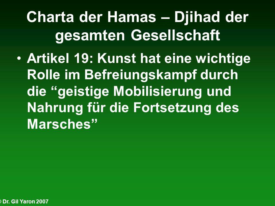 © Dr. Gil Yaron 2007 Charta der Hamas – Djihad der gesamten Gesellschaft Artikel 19: Kunst hat eine wichtige Rolle im Befreiungskampf durch die geisti