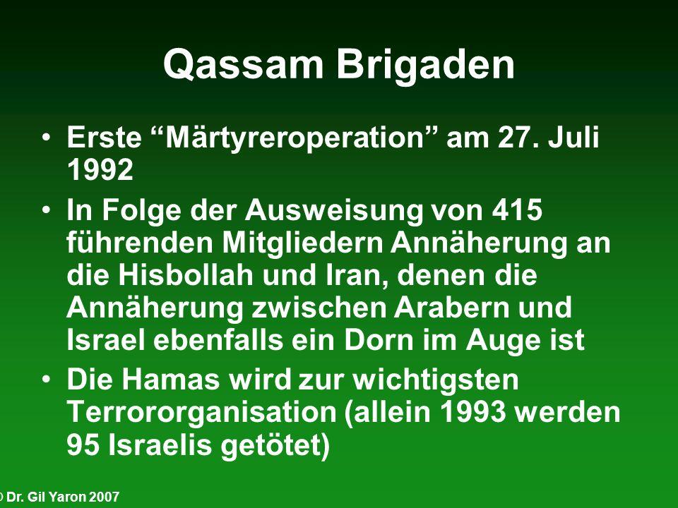 © Dr. Gil Yaron 2007 Qassam Brigaden Erste Märtyreroperation am 27. Juli 1992 In Folge der Ausweisung von 415 führenden Mitgliedern Annäherung an die