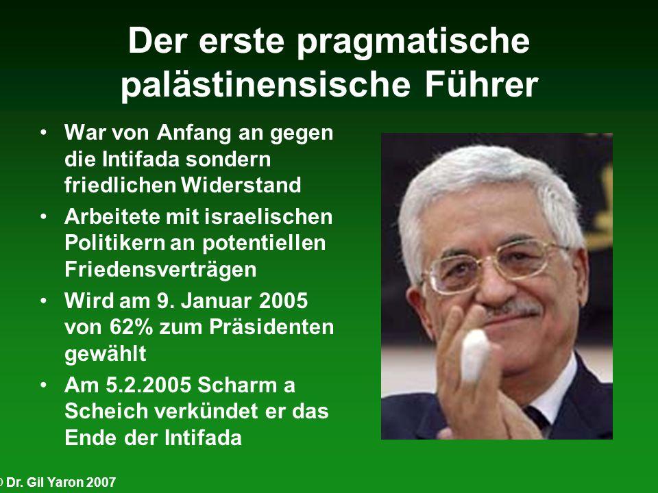 © Dr. Gil Yaron 2007 Der erste pragmatische palästinensische Führer War von Anfang an gegen die Intifada sondern friedlichen Widerstand Arbeitete mit
