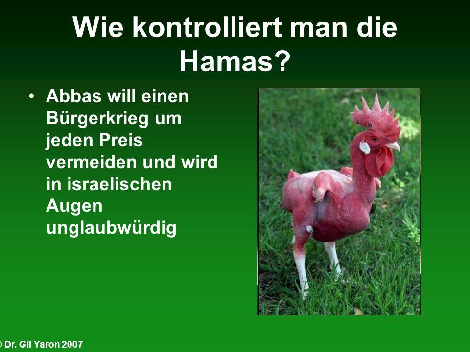 © Dr. Gil Yaron 2007 Wie kontrolliert man die Hamas? Abbas will einen Bürgerkrieg um jeden Preis vermeiden und wird in israelischen Augen unglaubwürdi